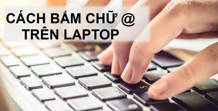 Cách bấm chữ @ (a còng) trên laptop Dell, HP, ASUS