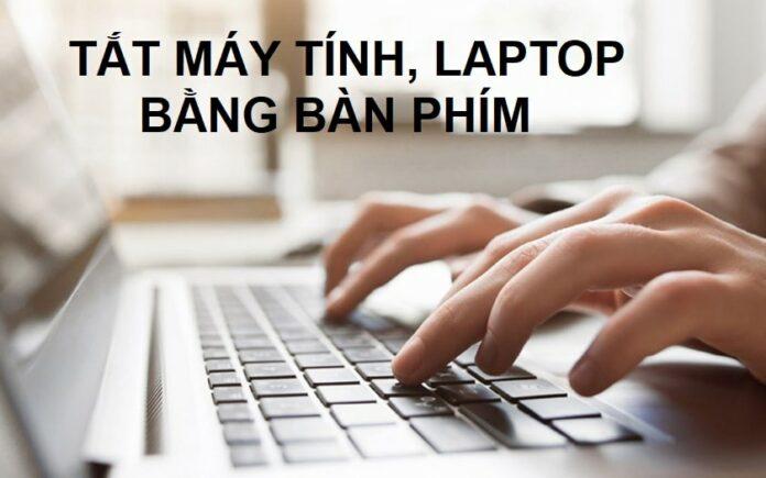 Cách tắt máy tính, laptop bằng bàn phím Win 10/7 đơn giản