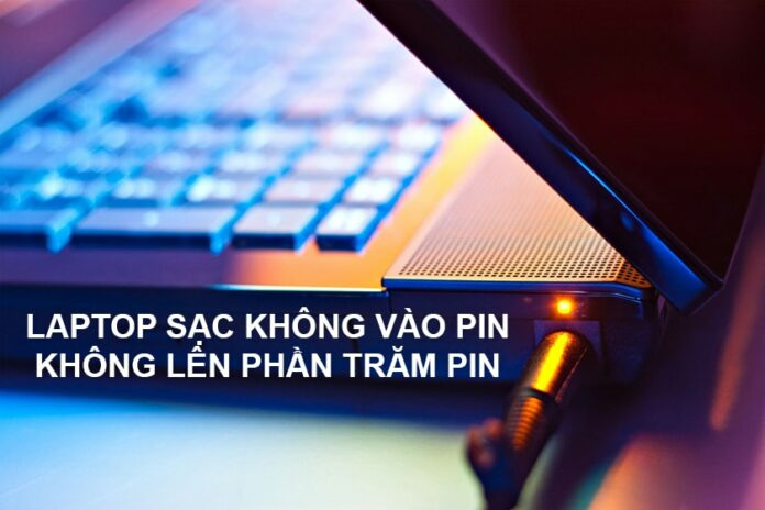 Cách sửa lỗi laptop sạc không vào pin, không lên phần trăm