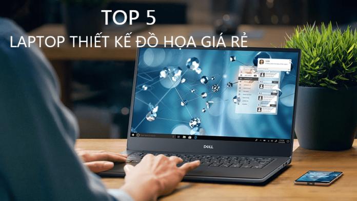 Top 5 laptop thiết kế đồ họa giá rẻ tốt nhất hiện nay 2020