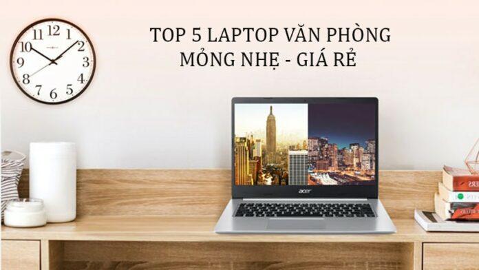 TOP 5 Laptop văn phòng mỏng nhẹ giá rẻ dưới 15 triệu