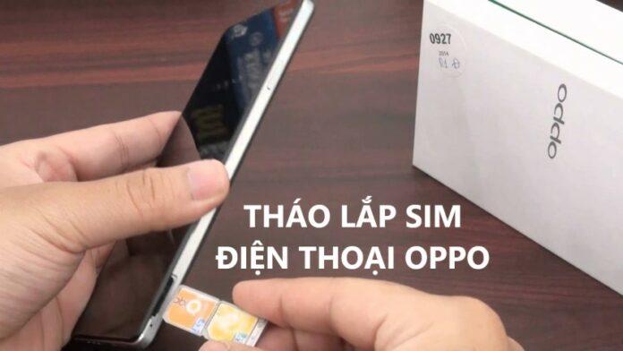 Cách tháo lắp sim điện thoại Oppo đúng cách, tránh hỏng máy