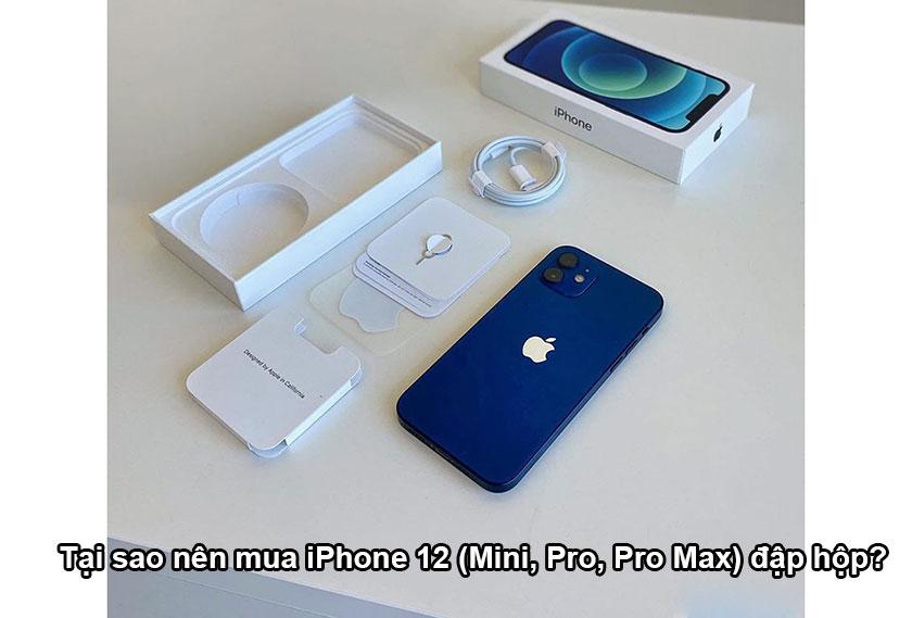Tại sao nên mua iPhone 12 (Mini, Pro, Pro Max) đập hộp?
