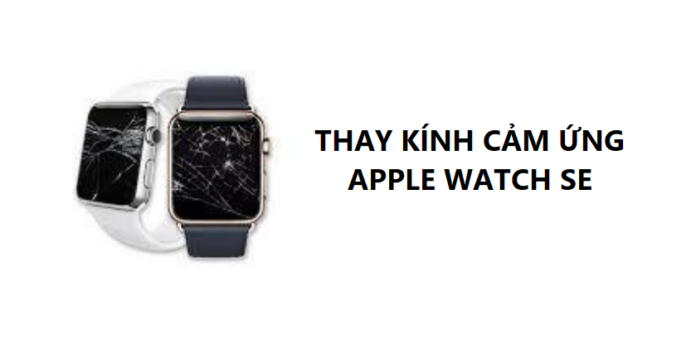 Những điều cần lưu ý khi thay mặt kính cảm ứng Apple Watch SE