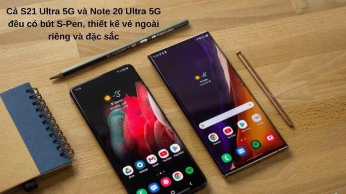 Note 20 Ultra 5G và S21 Ultra 5G: Nên mua điện thoại nào?