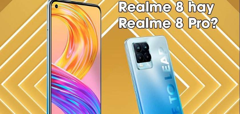 Nên mua Realme 8 hay Realme 8 Pro