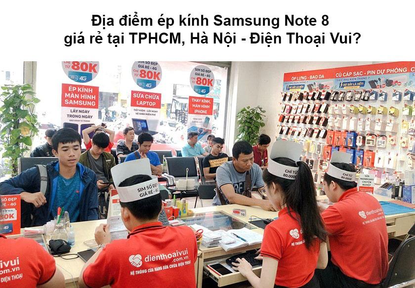 Địa điểm ép kính Samsung Note 8 giá rẻ tại TPHCM, Hà Nội - Điện Thoại Vui?