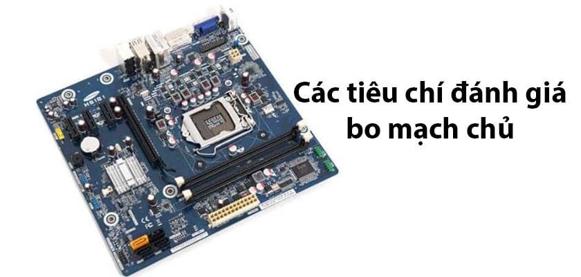 Các tiêu chí đánh giá mainboard - bo mạch chủ PC