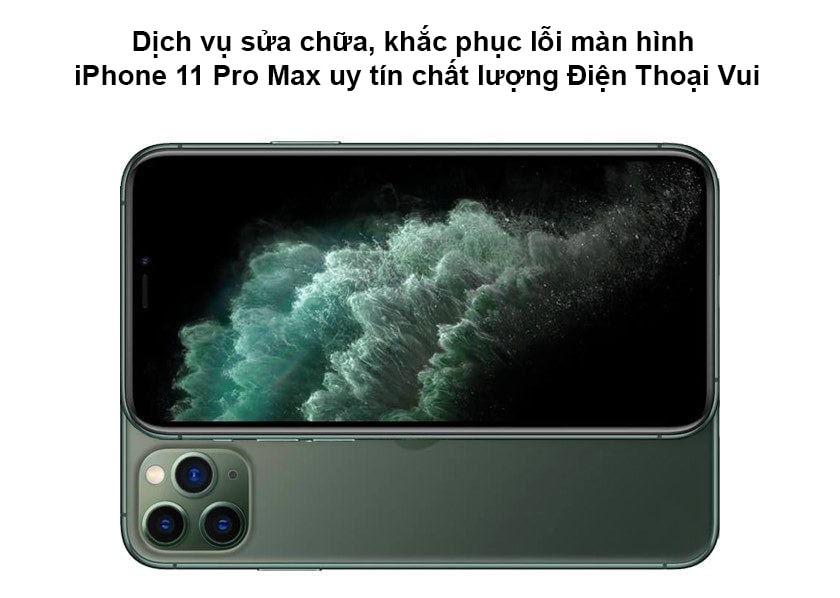 Dịch vụ sửa chữa màn hình iPhone 11 Pro Max uy tín chất lượng Điện Thoại Vui