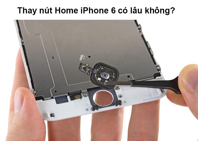 Thay nút Home iPhone 6 có lâu không?