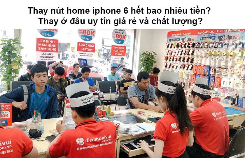 Thay nút home iPhone 6 hết bao nhiêu tiền tại cửa hàng uy tín chất lượng?