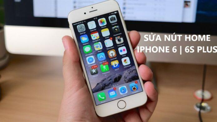 Sửa nút home iPhone 6   6s Plus giá bao nhiêu? Ở đâu uy tín