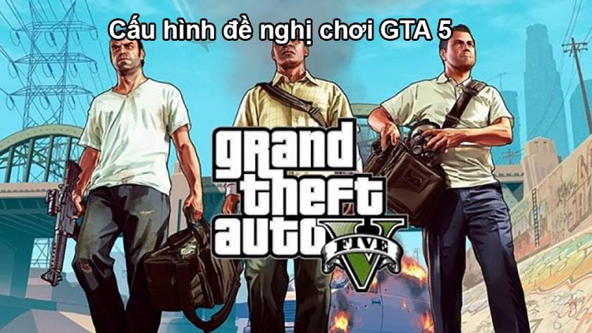Cấu hình đề nghị chơi GTA 5