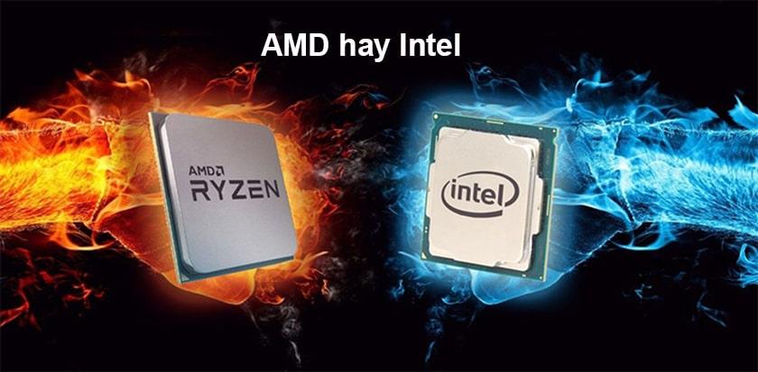 Nên chọn AMD hay Intel