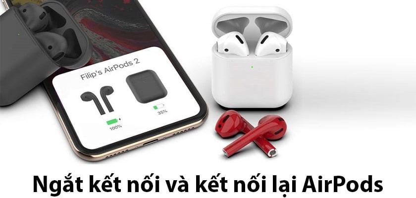 Ngắt kết nối và kết nối lại AirPods với iPhone hoặc iPad