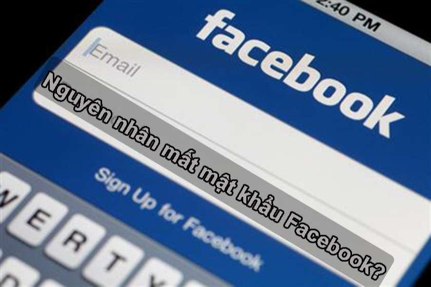 Nguyên nhân khiến người dùng bị mất mật khẩu Facebook