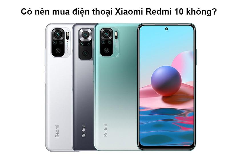 Có nên mua điện thoại Xiaomi Redmi 10 không?